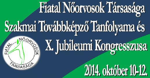 Fiatal Nőorvosok Társasága Szakmai Továbbképző Tanfolyama és X. Jubileumi Kongresszusa -