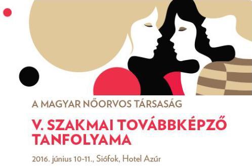 Magyar Nőorvos Társaság V. Szakmai Továbbképző Tanfolyama -